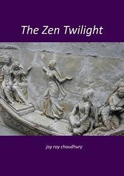 The Zen Twilight by [Choudhury, Joy Roy]