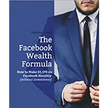 The Facebook Wealth Formula: How to Make $3,170 on Facebook Monthly (FWF)