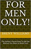 FOR MEN ONLY!: The Gamer's Game-How to Get the Woman You Want to Want YOU!