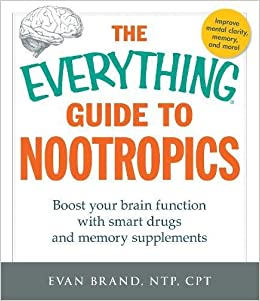 The Everything Guide To Nootropics Boost Your Brain Function With