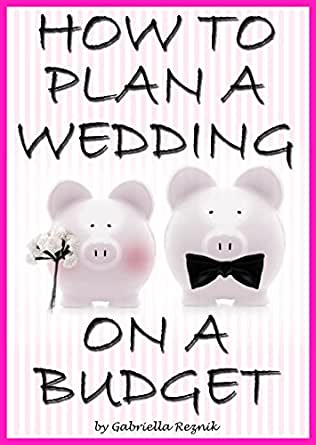 Amazon how to plan a wedding on a budget the ultimate guide to print list price 999 junglespirit Choice Image