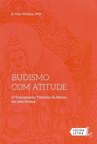 Budismo com Atitude. O Treinamento Tibetano da Mente em Sete Pontos