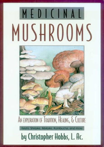 - Medicinal Mushrooms: An Exploration of Tradition, Healing, & Culture (Herbs and Health Series)
