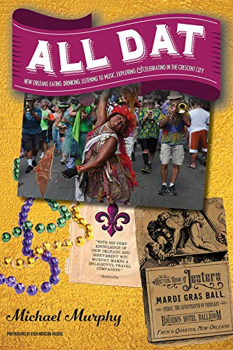 All Dat New Orleans: Eating, Drinking, Listening to Music, Exploring, & Celebrating in the Crescent City ebook