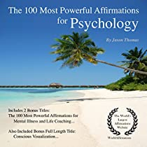 THE 100 MOST POWERFUL AFFIRMATIONS FOR PSYCHOLOGY: INCLUDING 2 POSITIVE & AFFIRMATIVE ACTION BONUS BOOKS ON MENTAL ILLNESS & LIFE COACHING