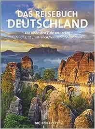 Das Reisebuch Deutschland: Die schönsten Ziele entdecken - Highlights, Traumstraßen, Wander- und Radtouren