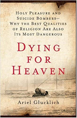 Dying for heaven holy pleasure and suicide bombers why the best dying for heaven holy pleasure and suicide bombers why the best qualities of religion are also its most dangerous ariel glucklich amazon books fandeluxe Images