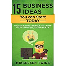 15 Business Ideas You can Start TODAY: Proven Business models that make people over $10,000 per month (Passive Income)