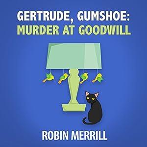 Gertrude, Gumshoe: Murder at Goodwill Audiobook