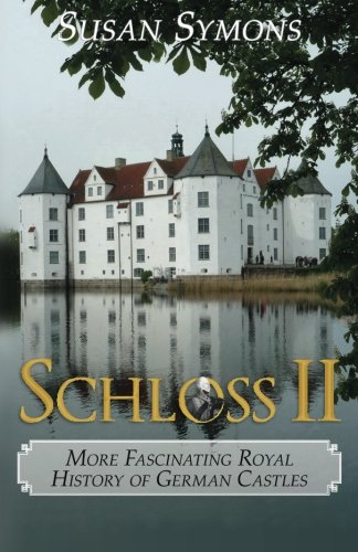 Schloss II: More Fascinating Royal History of German Castles