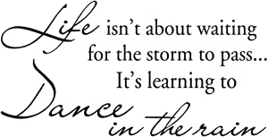 Life Isn't About Waiting for The Storm to Pass… It's Learning to Dance in The rain Vinyl Wall Decal Inspirational Quotes Wall Décor