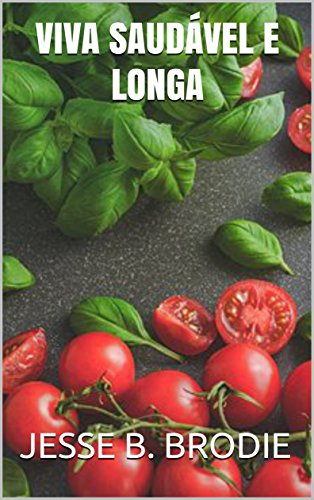Viva saudável e longa (Portuguese Edition) by [B. BRODIE, JESSE]
