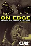 On Edge: Performance at the End of the Twentieth Century, C. Carr, 0819568880