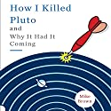 How I Killed Pluto and Why It Had It Coming Audiobook by Mike Brown Narrated by Ryan Gesell