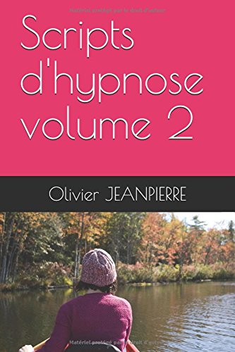 Scripts d'hypnose volume 2 Broché – 22 mars 2018 Olivier JEANPIERRE Independently published 1980622345 Self-Help / Self-Hypnosis