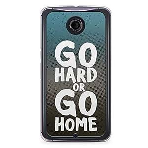 Inspirational Nexus 6 Transparent Edge Case - Go Hard or Go home