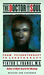 The Doctor and the Soul: From Psychotherapy to Logotherapy, Revised and Expanded