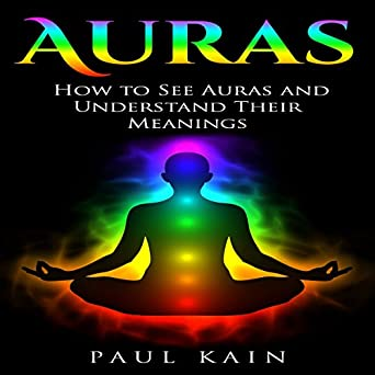 Amazon com: Auras: How to See Auras and Understand Their