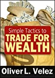 Simple Tactics to Trade for Wealth, Velez, Oliver L., 1592804381