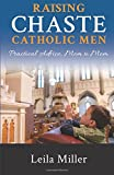 Raising Chaste Catholic Men: Practical Advice, Mom to Mom