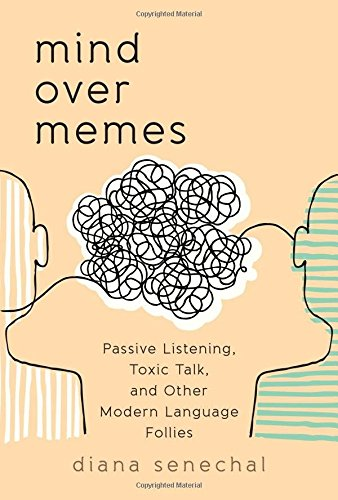 Mind over Memes: Passive Listening, Toxic Talk, and Other Modern Language Follies by Rowman & Littlefield Publishers