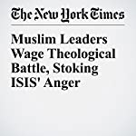 Muslim Leaders Wage Theological Battle, Stoking ISIS' Anger | Laurie Goodstein