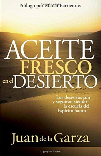 Aceite Fresco en el Desierto (Spanish Edition) [Juan De La Garza] (Tapa Blanda)