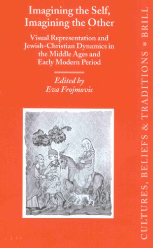Imagining the Self, Imagining the Other: Visual Representation and Jewish-Christian Dynamics in the Middle Ages and Early Modern Period (Cultures, ... TRADITIONS MEDIEVAL AND EARLY MODERN PEOPLES)