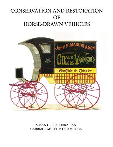 Conservation and Restoration of Horse-Drawn Vehicles (Jane Wicker)