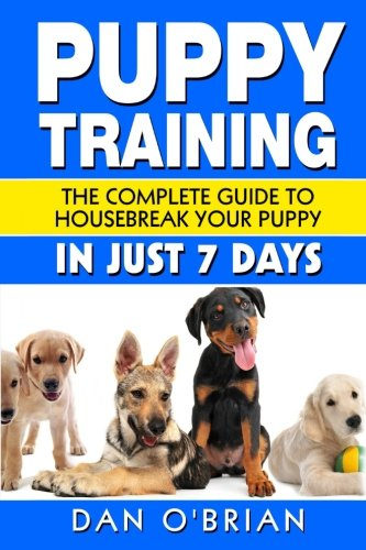 Puppy Training: The Complete Guide To Housebreak Your Puppy in Just 7 Days ebook