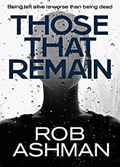 Those That Remain (The Mechanic Trilogy  Book 1) by [Ashman, Rob]