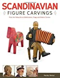 img - for Scandinavian Figure Carving: From the Viking Era to Doderhultarn, Trygg and Modern Carvers book / textbook / text book