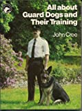 All about Guard Dogs and Their Training, John Cree, 0720716616