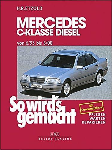 So wirds gemacht Mercedes C-Klasse Diesel ab 6/93: Pflegen - warten - reparieren: Amazon.es: Hans-Rüdiger Etzold: Libros en idiomas extranjeros