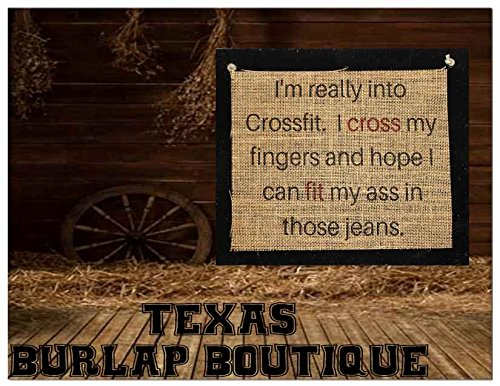 I'm really into crossfit I cross my fingers and hope I can fit my ass in those Jeans Burlap Country Rustic Chic Wedding Sign Western Home Décor ()