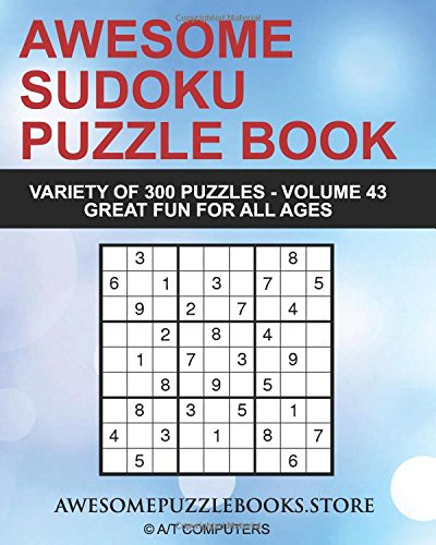 Awesome Sudoku Variety Puzzle Book Volume 43: 300 Awesome Puzzles - Fun for Adults and Kids (Awesome Sudoku Variety Puzzle Books) pdf