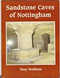 Front cover for the book Sandstone caves of Nottingham by A. C. Waltham