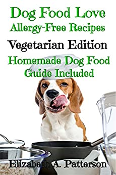 Dog Food Love: Allergy-Free Recipes, Vegetarian Edition