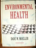 Environmental Health, Dade W. Moeller, 0674258584