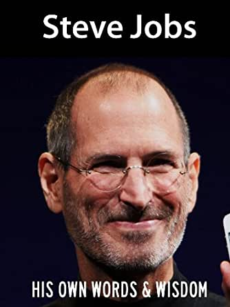 com: Steve Jobs: His Own Words and Wisdom (Steve Jobs Biography Book 1 ...