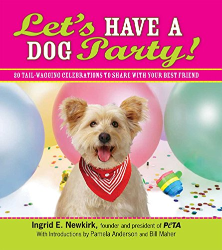 Let's Have a Dog Party!: 20 Tailwagging Celebrations to Share with Your Best Friend (The Best Animals To Have As Pets)