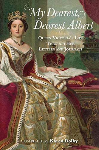 (My Dearest, Dearest Albert: Queen Victoria's Life Through Her Letters and Journals)