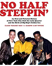 No Half Steppin' (Hardcover): An Oral and Pictorial History of New York City Club the Latin Quarter and the Birth of Hip-Hop's Golden Era