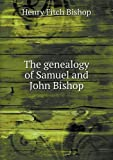 The Genealogy of Samuel and John Bishop, Henry Fitch Bishop, 5518586078