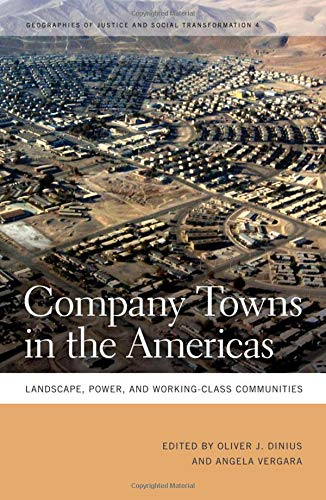 Company Towns in the Americas: Landscape, Power, and Working-Class Communities (Geographies of Justice and Social Transformation Ser.) pdf