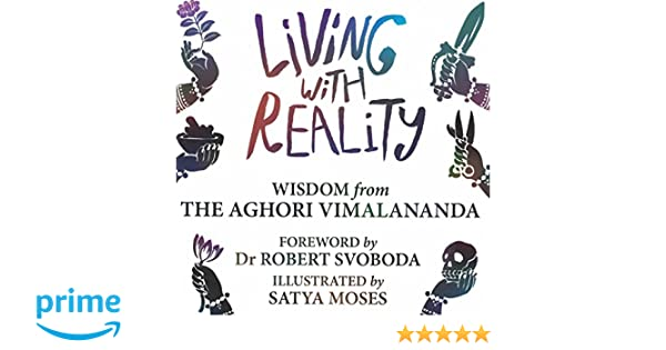Living with Reality: Wisdom from the Aghori Vimalananda: Dr