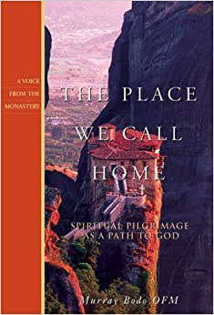 Book The Place We Call Home: Spiritual Pilgrimage As a Path to God (Voice from the Monastery)