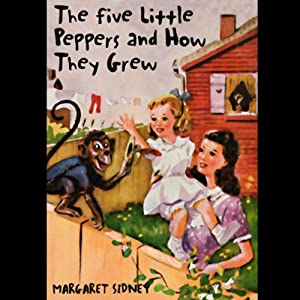 The Five Little Peppers and How They Grew Audiobook