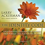 The Identity Code: The Eight Essential Questions for Finding Your Purpose and Place in the World | Larry Ackerman