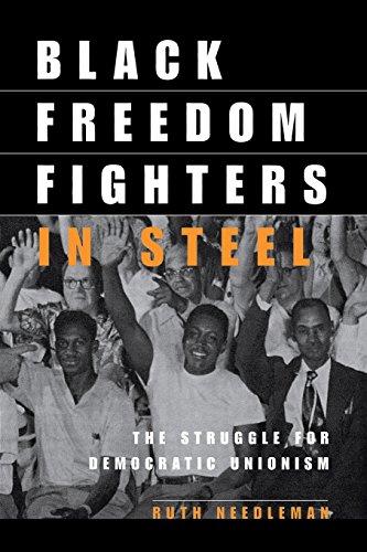 Black Freedom Fighters in Steel: The Struggle for Democratic Unionism (ILR Press Books) (Steel Fighter)
